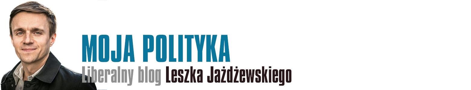 Moja polityka - Liberalny blog Leszka Jażdżewskiego